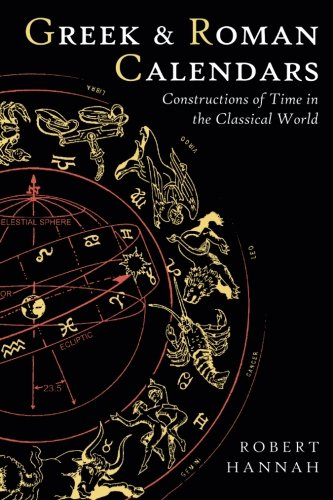 Greek and Roman Calendars: Constructions of Time in the Classical World