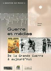 Guerre et médias : De la Grande Guerre à aujourd'hui