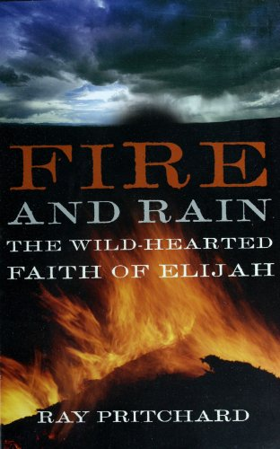 Fire and Rain: the Wild-Hearted Faith of Elijah