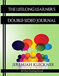 The Lifelong Learner's Double-Sided Journal: 60-Day Grading Period: Volume 2 (Re-Creating Lifelong Learners) by Jeremiah Kleckner (2014-02-06)