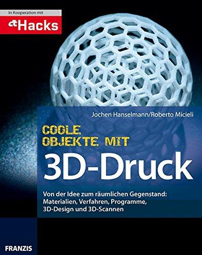 Coole Objekte mit 3D-Druck Taschenbuch – 30. Juni 2014 Jochen Hanselmann Franzis Verlag GmbH 3645603220 978-3-645-60322-5