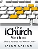 The iChurch Method: How to Advance Your Ministry Online