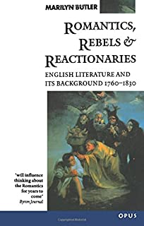 Romantics, Rebels And Reactionaries: English Literature And Its Background  1760 1830