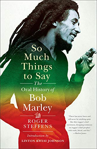 So Much Things to Say: The Oral History of Bob Marley (History Of Bob Marley And The Wailers)