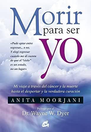 Morir para ser yo eBook: Anita Moorjani: Amazon.es: Tienda Kindle