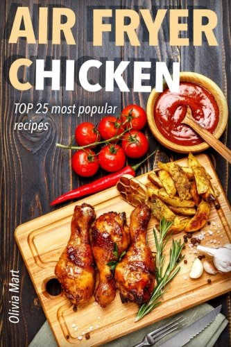 Air Fryer: Chicken: TOP 25 most popular recipes by Olivia Mart