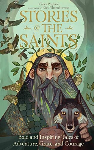 Stories of the Saints: Bold and Inspiring Tales of Adventure, Grace, and Courage (Benedict Francis Christmas)