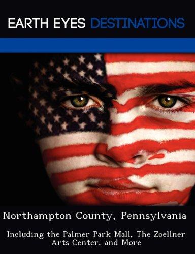 Northampton County, Pennsylvania: Including the Palmer Park Mall, The Zoellner Arts Center, and - Northampton Mall