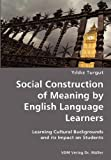 Social Construction of Meaning by English Language Learners- Learning Cultural Backgrounds and Its Impact on Students, Yildiz Turgut, 3836424665