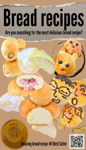 ## BREAD RECIPES - Are you searching for the most delicious bread recipe?: Amazing bread recipe, How To Bake Bread Best? by Bread recipes