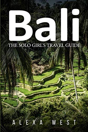 Bali: The Solo Girl's Travel Guide (Best Of Ho Chi Minh)