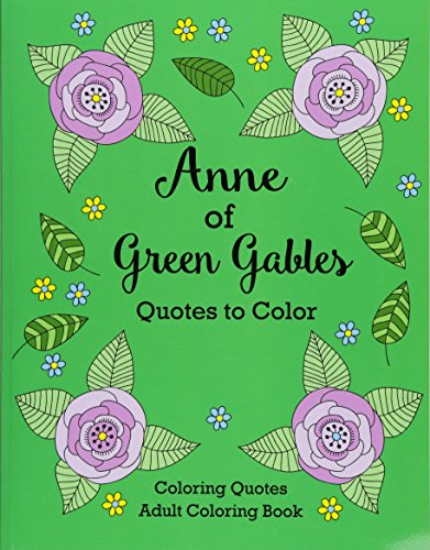 Anne of Green Gables Quotes to Color: Coloring Book featuring quotes from L.M. Montgomery (Coloring Quotes Adult Coloring Books) L. M. Montgomery