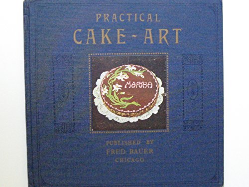 Practical cake-art: The most useful and helpful book on cake decorating art published