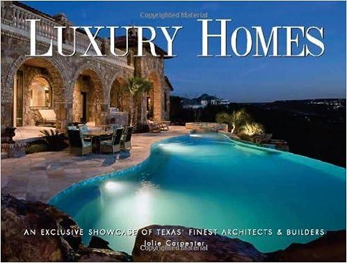 Luxury Homes Of Texas: An Exclusive Showcase Of Texasu0027 Finest Architects U0026  Builders Hardcover U2013 November 1, 2009