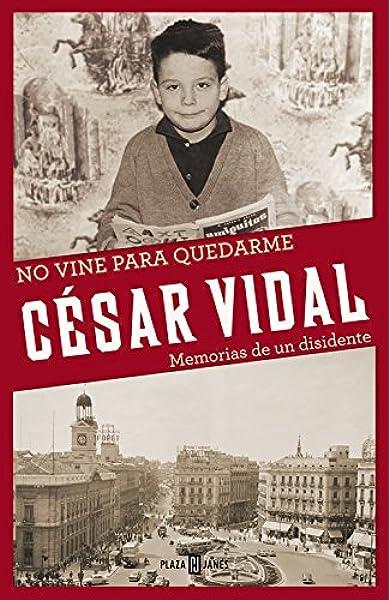 No vine para quedarme: Memorias de un disidente Obras diversas: Amazon.es: Vidal, César: Libros
