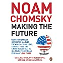 Making the Future: Occupations, Interventions, Empire and Resistance Audiobook by Noam Chomsky Narrated by Peter Johnson