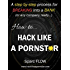 How to Hack Like a PORNSTAR: A step by step process for breaking into a BANK (Hacking the planet Book 1)