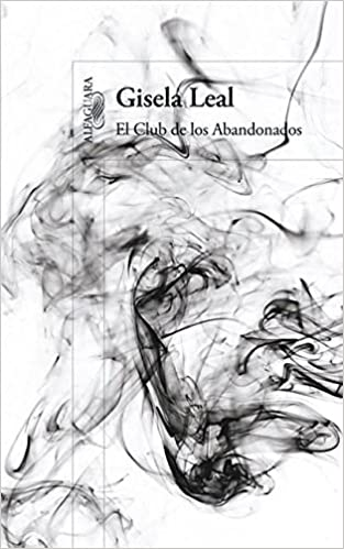 El club de los abandonados (Alfaguara) (Spanish Edition): Gisela Leal: 9786071114945: Amazon.com: Books