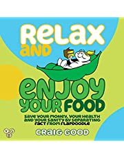 Relax and Enjoy Your Food: Save Your Money, Your Health, and Your Sanity by Separating Fact from Flapdoodle