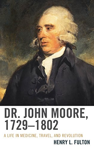 Download Dr. John Moore, 1729-1802: A Life in Medicine, Travel, and Revolution Pdf