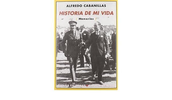Historia De Mi Vida: Introducción de Isabelo Herreros España en Armas: Amazon.es: Cabanillas, Alfredo: Libros