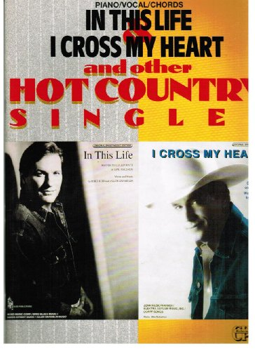 In This Life - I Cross My Heart - And Other Hot Country Singles P/V/G Songbook