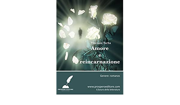 Amore e reincarnazione (Italian Edition) - Kindle edition by Vincenzo Turba. Literature & Fiction Kindle eBooks @ Amazon.com.