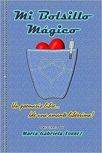 Mi Bolsillo Mágico: Un poemario libre… ¡de una amante libérrima! de María Gabriela TORREZ