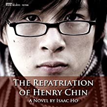 The Repatriation of Henry Chin Audiobook by Isaac Ho Narrated by Anthony Lee
