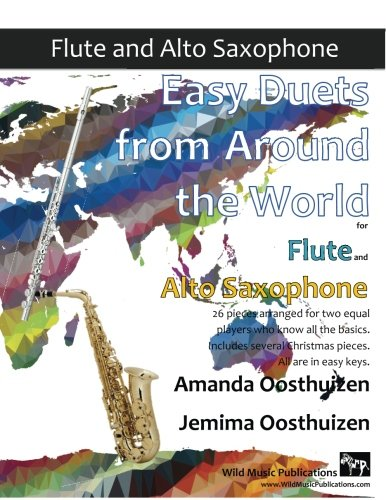 Easy Duets from Around the World for Flute and Alto Saxophone: 26 pieces arranged for two equal players who know all the basics. Includes several Christmas pieces. All are in easy keys.