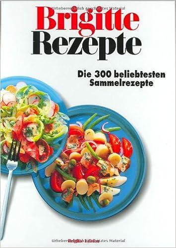 Brigitte Rezepte De brigitte rezepte die 300 beliebtesten sammelrezepte amazon de