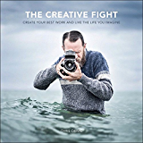 The Creative Fight: Create Your Best Work and Live the Life You Imagine