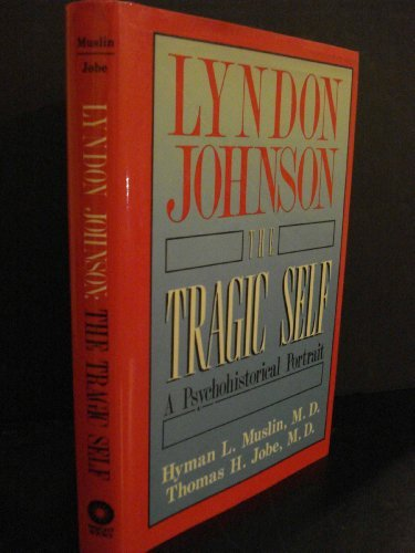 Lyndon Johnson: The Tragic Self, a Psychohistorical Portrait by Muslin Hyman L. Jobe Thomas H. (1991-05-01) Hardcover