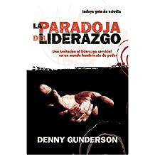La Paradoja Del Liderazgo: Una Invitacion Al Liderazgo Servicial En Un Mundo Hambriento De Poder (Leadership Paradox) (Spanish Edition)