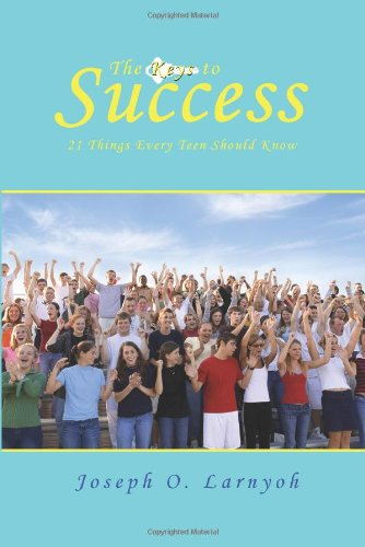 The Keys to Success: 21 Things Every Teen Should Know