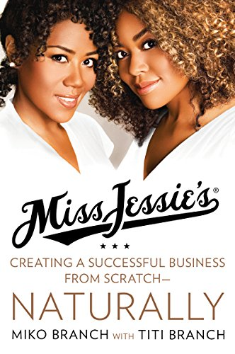 Miss Jessie's: Creating a Successful Business from Scratch---Naturally ()