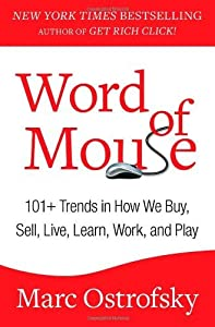 By Marc Ostrofsky Word of Mouse: 101+ Trends in How We Buy, Sell, Live, Learn, Work, and Play [Hardcover]