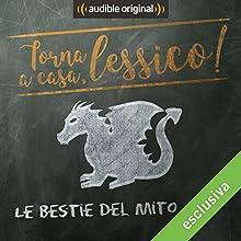 Le bestie del mito (Torna a casa, Lessico!) Audiobook by Giorgio Moretti Narrated by Ludovico Fededegni