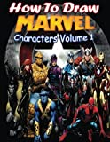 How to Draw Marvel Characters Volume 1: Draw Marvel's Superhero (Draw Marvel's Characters Like Black Widow,Captain Marvel,Deadpool,Iron Man,Hulk and Wolverine)