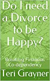 Do I need a Divorce to be Happy?: Breaking Financial Co-dependency