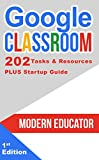 Google Classroom: 202 Tasks and Resources with Startup Guide (Modern Educator - Google Classroom Book 5)