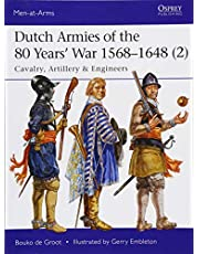 Dutch Armies of the 80 Years' War 1568–1648 (2): Cavalry, Artillery & Engineers
