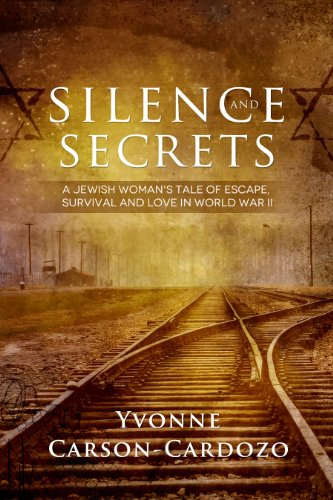 Silence and Secrets: A Jewish Woman's Tale of Escape, Survival and Love in World War II by [Carson-Cardozo, Yvonne]