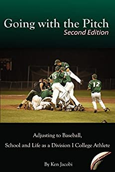 Going with the Pitch: Adjusting to Baseball, School and Life as a Division I College Athlete (Second Edition) by [Jacobi, Ken]