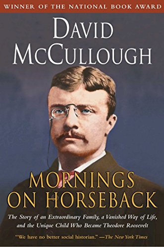 - Mornings on Horseback: The Story of an Extraordinary Faimly, a Vanished Way of Life and the Unique Child Who Became Theodore Roosevelt