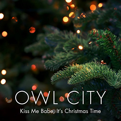 Kiss Me Babe, It's Christmas Time (The Best Of Owl City)