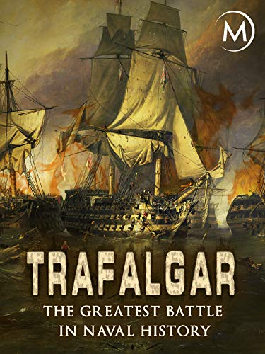 Trafalgar: The Greatest Battle in Naval History