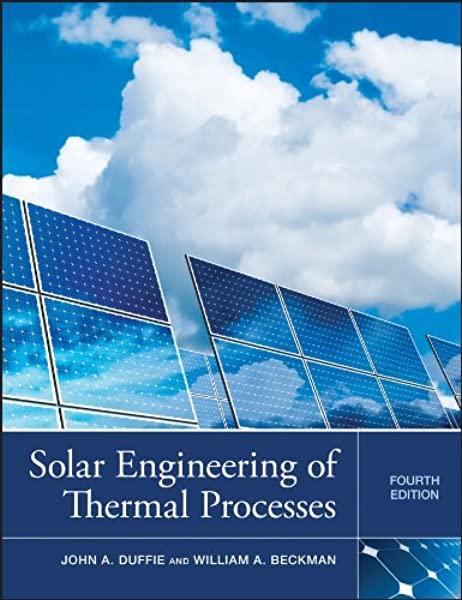Amazon Com Solar Engineering Of Thermal Processes 9780470873663 Duffie John A Beckman William A Books