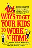 401 Ways to Get Your Kids to Work at Home: Household tested and proven effective! Techniques, tips, tricks, and strategies on how to get your kids to ... become self-reliant, responsible adults