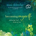 Becoming Myself: Embracing God's Dream of You | Stasi Eldredge
